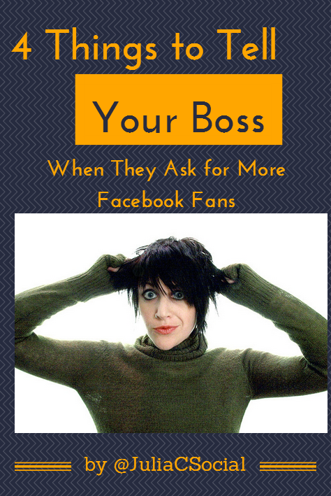 4 Things to Tell Your Boss When They Ask for more Facebook Fans