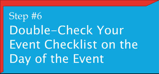 #6. Double-Check Your Event Checklist on the Day of the Event.